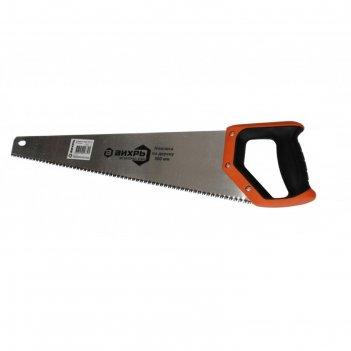 Ножовка по дереву вихрь 73/2/4/7, 500 мм, 3d заточка, двухкомпонентная рук