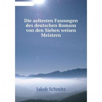 Die aeltesten fassungen des deutschen romans von den sieben weisen meister