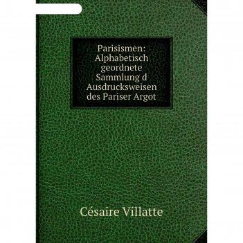 Книга parisismen: alphabetisch geordnete sammlung d ausdrucksweisen des pa